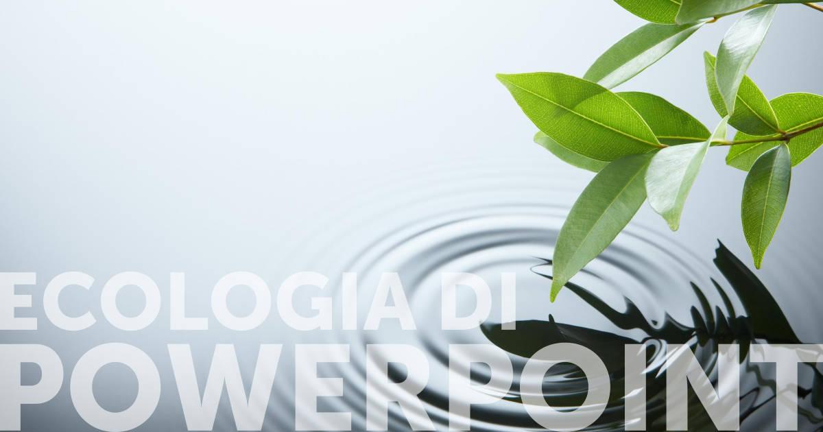 Ecologia di PowerPoint e dei suoi simili